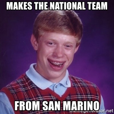 Bad Luck Brian - MAKES THE NATIONAL TEAM FROM SAN MARINO