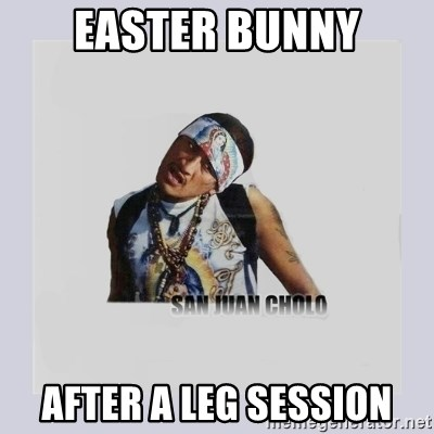 san juan cholo - EASTER BUNNY AFTER A LEG SESSION
