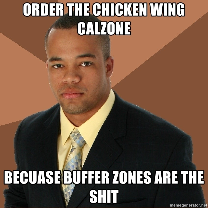 Successful Black Man - order the chicken wing calzone becuase buffer zones are the shit