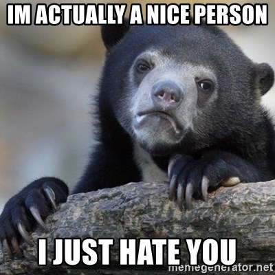 Confession Bear - Im actually a nice person I just hate you