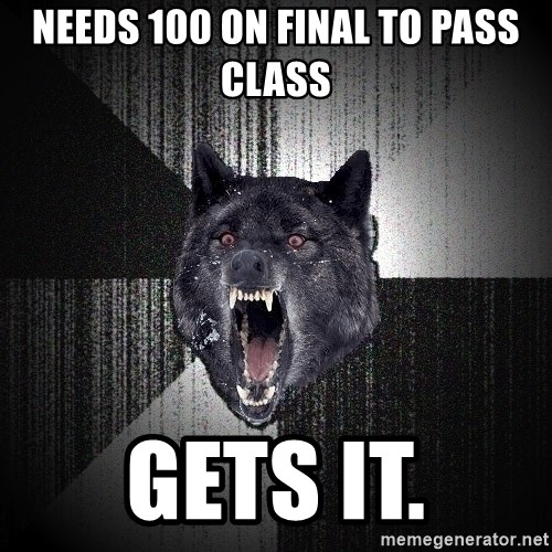 Insanity Wolf - Needs 100 on final to pass class gets it.
