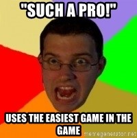 """Typical Gamer - """"SUCH A PRO!"""" USES THE EASIEST GAME IN THE GAME"""
