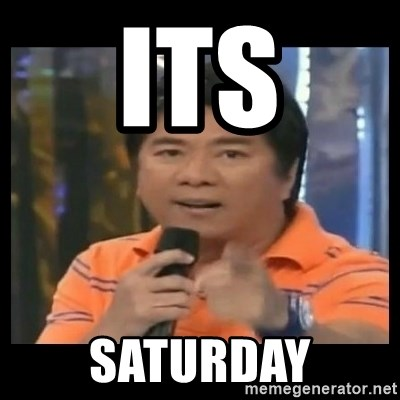 You don't do that to me meme - Its Saturday