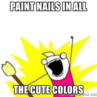 x all the y - paint nails in all the cute colors