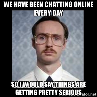 napoleon dynamite kip - We have been chatting online every day  So I w ould say things are getting pretty serious
