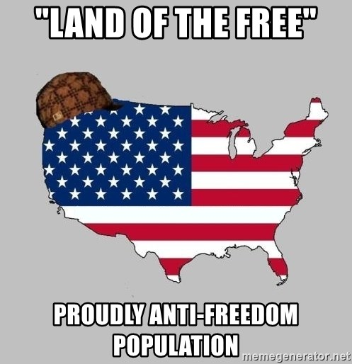 "Scumbag America2 - ""land of the free"" proudly anti-freedom population"