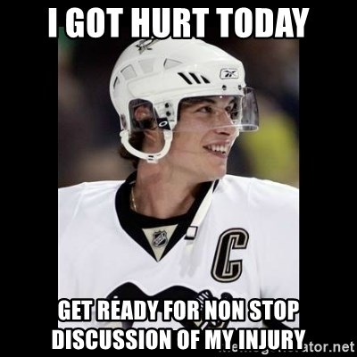 sidney crosby - I got hurt today Get ready for Non stop discussion of my injury