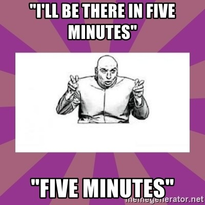 """'dr. evil' air quote - """"i'll be there in five minutes"""" """"five minutes"""""""