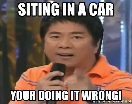 willie revillame you dont do that to me - SITING IN A CAR YOUR DOING IT WRONG!