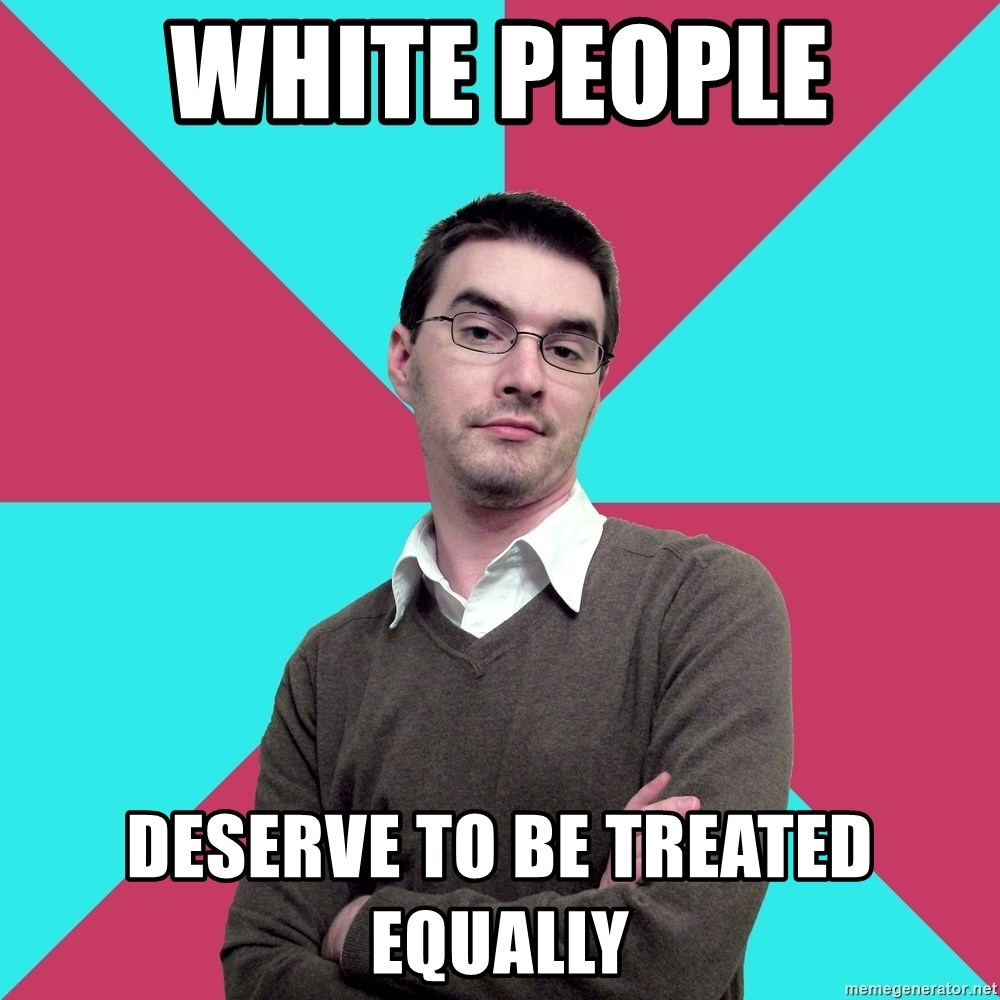 Privilege Denying Dude - White peoplE Deserve to be treated equally