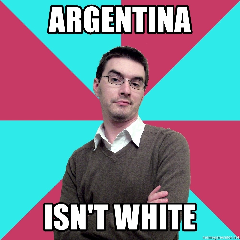 Privilege Denying Dude - argentina isn't white