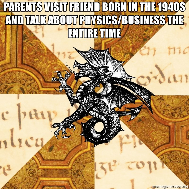 History Major Heraldic Beast - Parents visit friend born in the 1940s and talk about physics/business the entire time