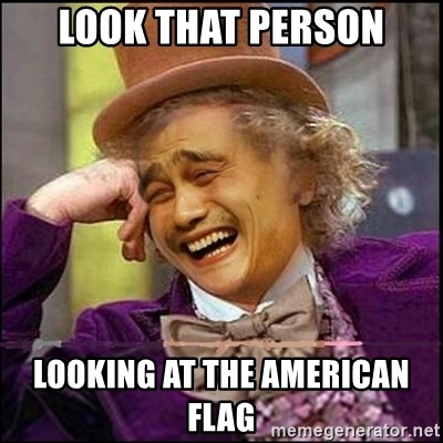 yaowonkaxd - LOOK THAT PERSON LOOKING AT THE AMERICAN FLAG