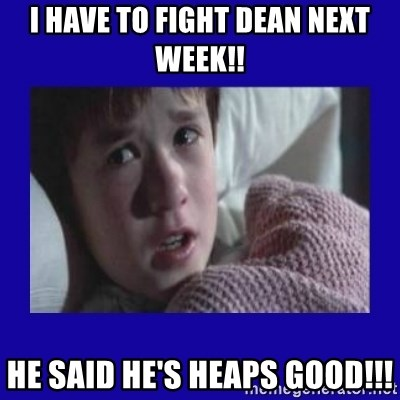 Sexto Sentido - I HAVE TO FIGHT DEAN NEXT WEEK!! HE SAID HE'S HEAPS GOOD!!!