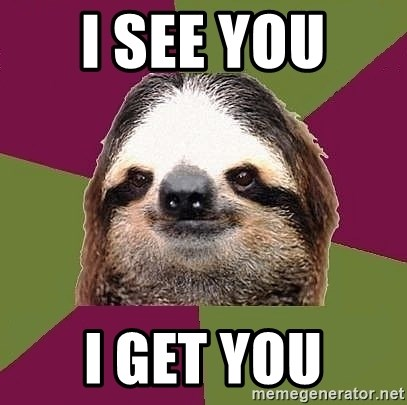 Just-Lazy-Sloth - I SEE YOU  I GET YOU