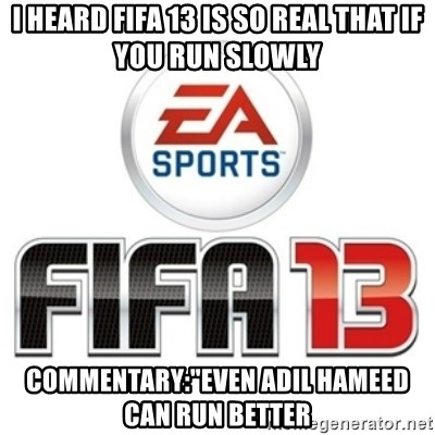 """I heard fifa 13 is so real - I heard fifa 13 is so real that if you run slowly commentary:""""Even adil hameed can run better"""
