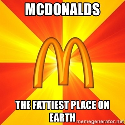 Maccas Meme - MCDONALDS THE FATTIEST PLACE ON EARTH