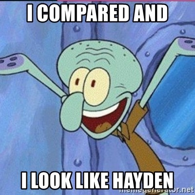 calamardo me vale - I COMPARED AND  I LOOK LIKE HAYDEN