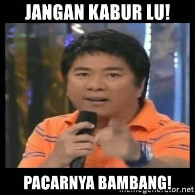 You don't do that to me meme - JANGAN KABUR LU! PACARNYA BAMBANG!