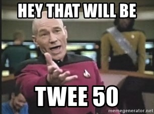 Captain Picard - HEY THAT WILL BE  TWEE 50