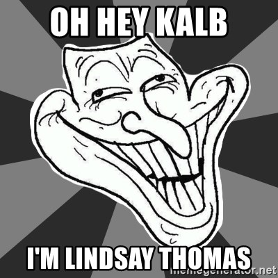 Annoying Internet Troll - OH HEY KALB I'M LINDSAY THOMAS
