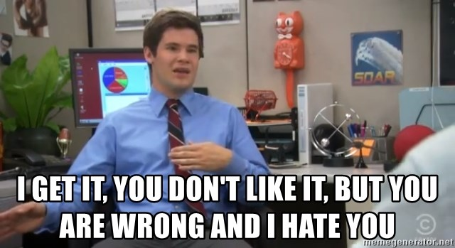 Workaholics Adam -  I GET it, you don't like it, But you are wrong and I hate you