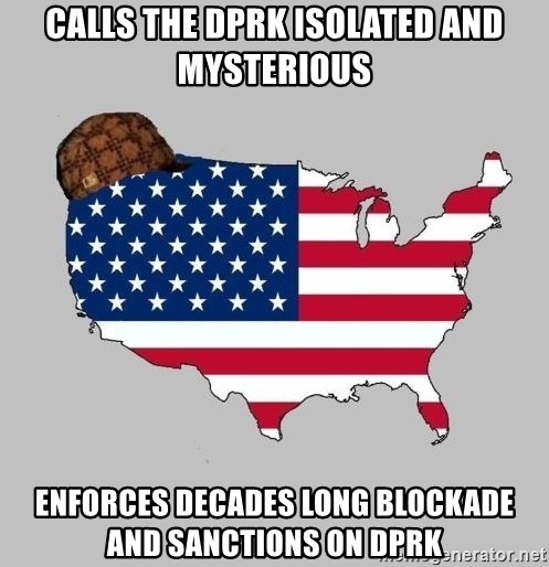 Scumbag America2 - Calls the dprk isolated and mysterious enforces decades long blockade and sanctions on dprk
