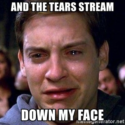 spiderman cry - and the tears stream down my face