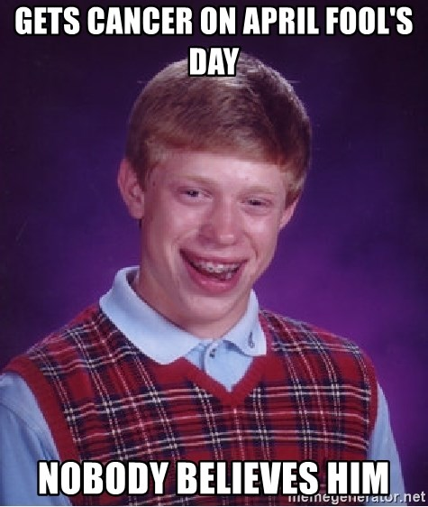 Bad Luck Brian - gets cancer on april fool's day nobody believes him