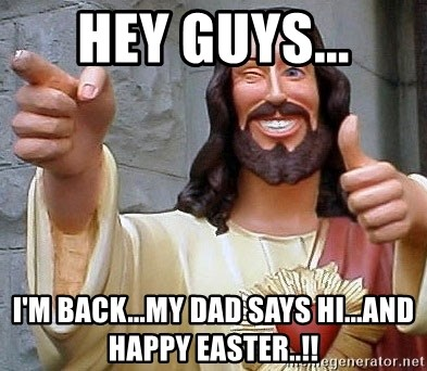 Cool Jesus - Hey Guys... I'm back...my dad says Hi...and Happy easter..!!