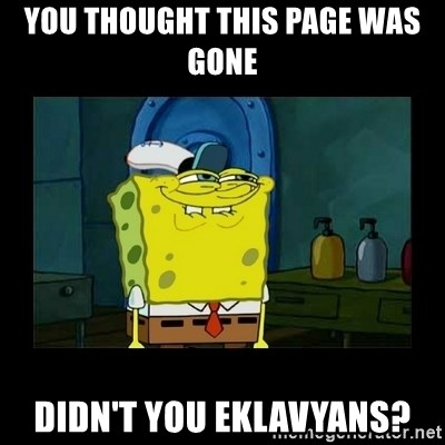 didnt you squidward - You thought this page was gone Didn't you eklavyans?