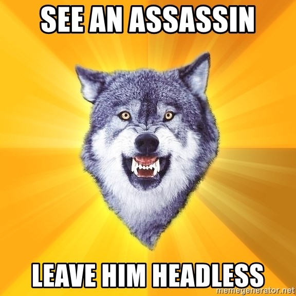 Courage Wolf - See an assassin Leave him headless