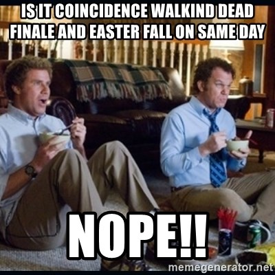 step brothers - is it coincidence walkind dead finale and easter fall on same day Nope!!