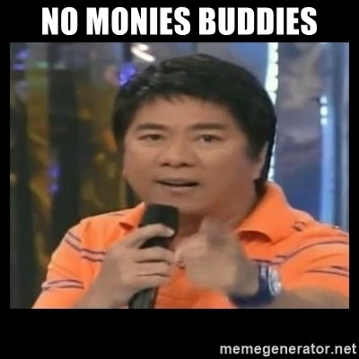 You don't do that to me meme - NO MONIES BUDDIES