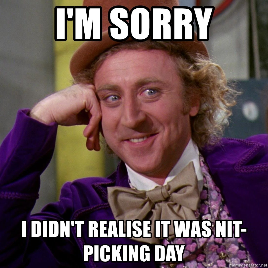 Willy Wonka - I'm sorry I didn't realise it was nit-picking day