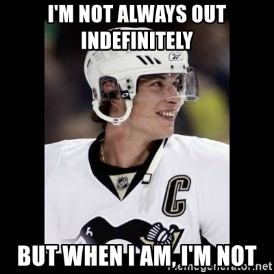 sidney crosby - I'm not always Out indefinitely  But when I Am, I'm noT