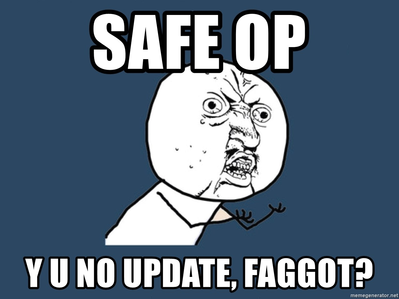 Y U No - Safe Op Y u no update, faggot?