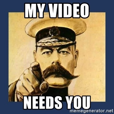 your country needs you - My video needs you