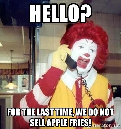 Ronald Mcdonald Call - Hello? for the last time, we do not sell apple fries!