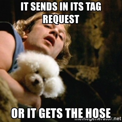 BuffaloBill - It sends in its tag request or it gets the hose
