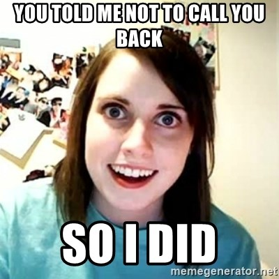 Overly Attached Girlfriend 2 - You told me not to call you back so i did