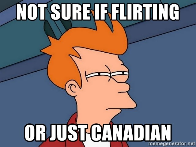 Futurama Fry - Not sure if flirting or just canadian