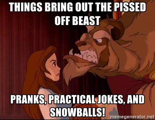 BeastGuy - things bring out the pissed off beast Pranks, practical jokes, and snowballs!