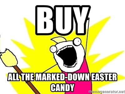 X ALL THE THINGS - buy all the marked-down easter candy