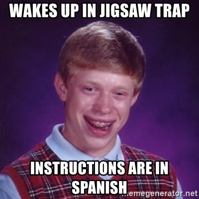 Bad Luck Brian - wakes up in jigsaw trap instructions are in spanish