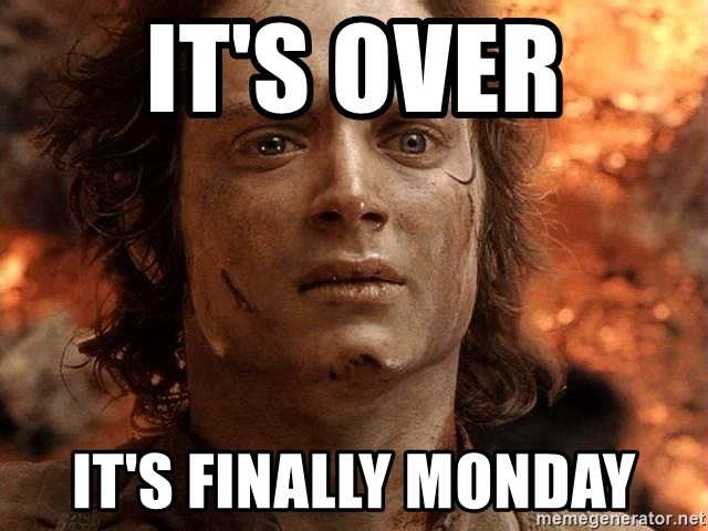 Frodo  - It's over It's finally monday