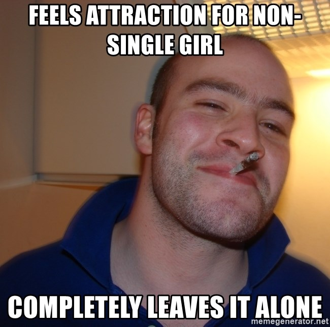 Good Guy Greg - feels attraction for non-single girl completely leaves it alone