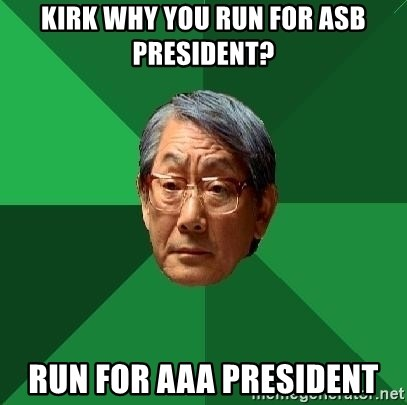 High Expectations Asian Father - kirk why you run for asb president? run for aaa president