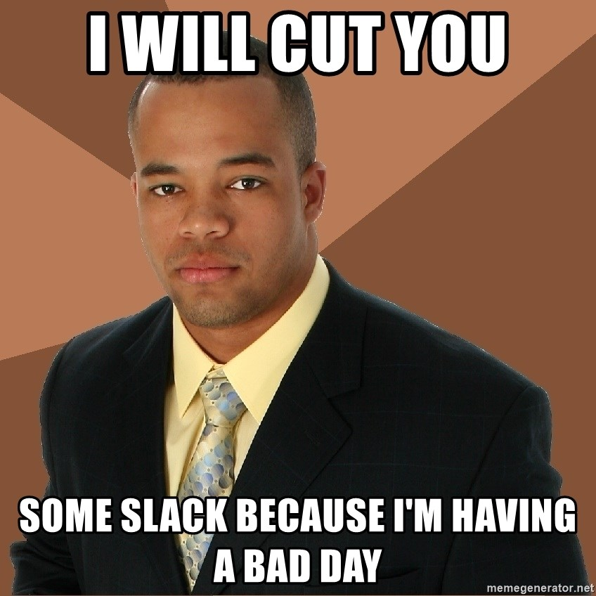 Successful Black Man - i will cut you some slack because i'm having a bad day