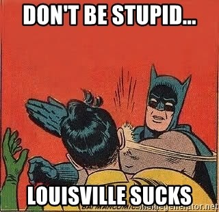 batman slap robin - Don't be stupid... Louisville SuCks
